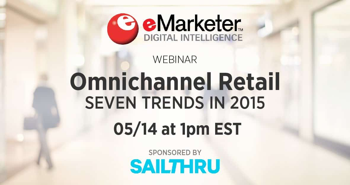 eMarketer Presents: Omnichannel Retail Webinar ‑ The 7 Trends You Need to Know